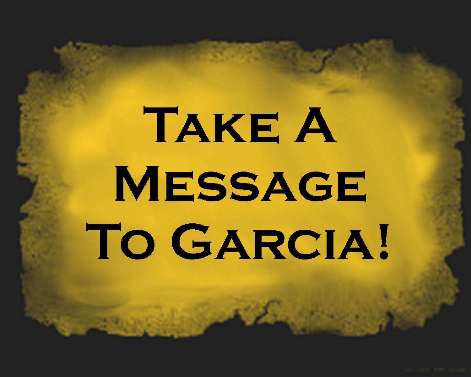 Take A Message To Garcia Pic